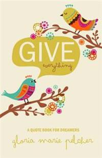 Give Everything: A Quote Book for Dreamers
