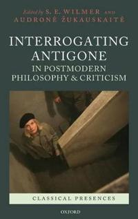 Interrogating Antigone in Postmodern Philosophy and Criticism