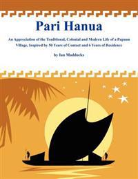 Pari Hanua: An Appreciation of the Traditional, Colonial and Modern Life of a Papuan Village, Inspired by 50 Years of Contact and