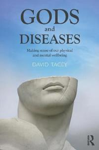 Gods and Diseases: Making Sense of Our Physical and Mental Wellbeing