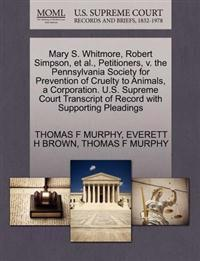 Mary S. Whitmore, Robert Simpson, et al., Petitioners, V. the Pennsylvania Society for Prevention of Cruelty to Animals, a Corporation. U.S. Supreme Court Transcript of Record with Supporting Pleadings