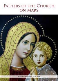 The Fathers of the Church on Mary