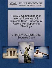 Foley V. Commissioner of Internal Revenue U.S. Supreme Court Transcript of Record with Supporting Pleadings
