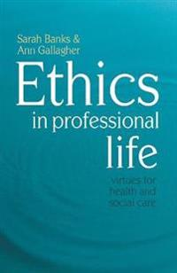 Ethics in Professional Life: Virtues for Health and Social Care