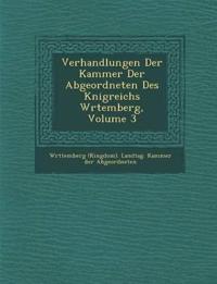 Verhandlungen Der Kammer Der Abgeordneten Des K Nigreichs W Rtemberg, Volume 3