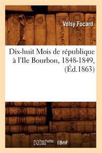 Dix-Huit Mois de Republique A L'Ile Bourbon, 1848-1849, (Ed.1863)