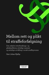 Mellom rett og plikt til straffeforfølgning - Kjelby Gert Johan   Ridgeroadrun.org