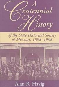 A Centennial History of the State Historical Society of Missouri, 1898-1998