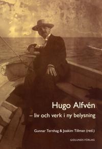 Hugo Alfvén : liv och verk i ny belysning