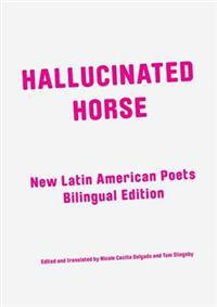 Hallucinated horse - new latin american poets