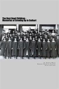The Dust Bowl Children: Memories of Growing Up in Dalhart