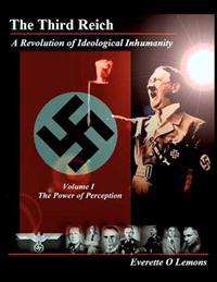 The Third Reich, a Revolution of Ideological Inhumanity: Power of Perception