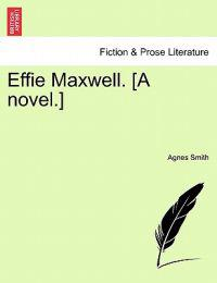 Effie Maxwell. [A Novel.]