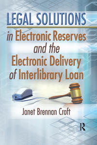 Legal Solutions in Electronic Reserves and the Electronic Delivery of Interlibrary Loan
