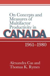 On Concepts and Measures of Multifactor Productivity in Canada, 1961-1980