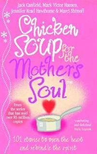 Chicken soup for the mothers soul - 101 stories to open the hearts and reki