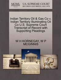Indian Territory Oil & Gas Co V. Indian Territory Illuminating Oil Co U.S. Supreme Court Transcript of Record with Supporting Pleadings