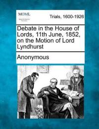 Debate in the House of Lords, 11th June, 1852, on the Motion of Lord Lyndhurst