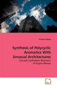 Synthesis of Polycyclic Aromatics With Unusual Architectures