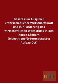 Gesetz Zum Ausgleich Unterschiedlicher Wirtschaftskraft Und Zur Forderung Des Wirtschaftlichen Wachstums in Den Neuen Landern (Investitionsforderungsg