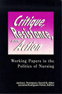 Critique, Resistance, and Action Working Papers in the Politics of Nursing