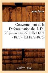 Gouvernement de La Defense Nationale. 3. Du 29 Janvier Au 22 Juillet 1871 (1875) (Ed.1872-1876)