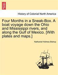 Four Months in a Sneak-Box. a Boat Voyage Down the Ohio and Mississippi Rivers, and Along the Gulf of Mexico. [With Plates and Maps.]