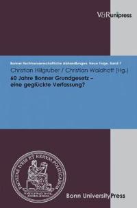 60 Jahre Bonner Grundgesetz - Eine Gegluckte Verfassung?