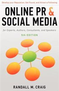 Online PR and Social Media for Experts, 5th Ed. (Illustrated): Develop Your Reputation, Get Found, and Attract a Following