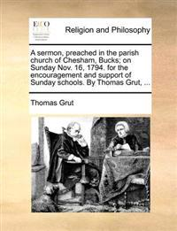 A Sermon, Preached in the Parish Church of Chesham, Bucks; On Sunday Nov. 16, 1794. for the Encouragement and Support of Sunday Schools. by Thomas Grut,