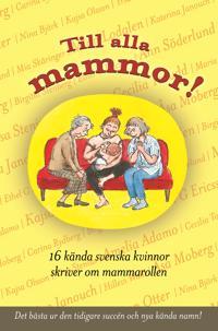 Till alla mammor! : 16 kända svenskar skriver om mammarollen