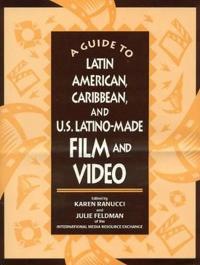 A Guide to Latin American, Caribbean, and U.S. Latino-Made Film and Video