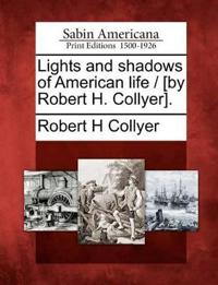 Lights and Shadows of American Life / [By Robert H. Collyer].