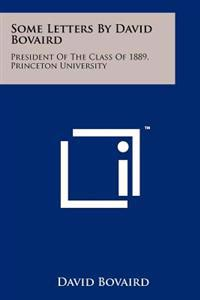 Some Letters by David Bovaird: President of the Class of 1889, Princeton University