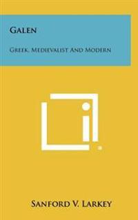 Galen: Greek, Medievalist and Modern