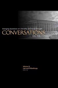 Conversations on Philanthropy, Volume IX: Law & Philanthropy: Emerging Questions on Liberality and Social Thought