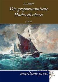Die Gro Britannische Hochseefischerei (1912)