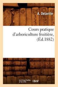 Cours Pratique D'Arboriculture Fruitiere, (Ed.1882)