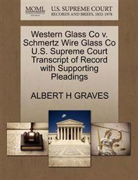 Western Glass Co V. Schmertz Wire Glass Co U.S. Supreme Court Transcript of Record with Supporting Pleadings