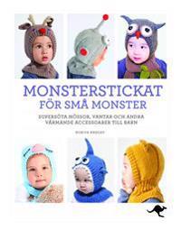 Monsterstickat för små monster : supersöta mössor, vantar och andra värmande accessoarer till barn