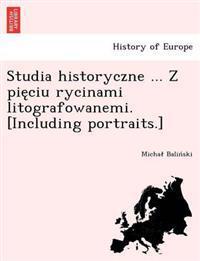 Studia Historyczne ... Z Pie Ciu Rycinami Litografowanemi. [Including Portraits.]