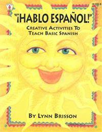 Hablo Espanol!: Creative Activities to Teach Basic Spanish