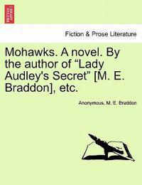 "Mohawks. a Novel. by the Author of ""Lady Audley's Secret"" [M. E. Braddon], Etc."