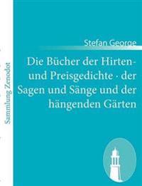 Die B Cher Der Hirten- Und Preisgedichte Der Sagen Und S Nge Und Der H Ngenden G Rten