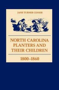 North Carolina Planters and Their Children, 1800-1860