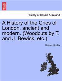 A History of the Cries of London, Ancient and Modern. (Woodcuts by T. and J. Bewick, Etc.)