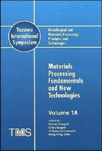Metallurgical and Materials Processing: Principles and Technologies (Yazawa International Symposium), 3 Volume Set