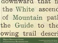 White Mountain Guide: A Centennial Retrospective