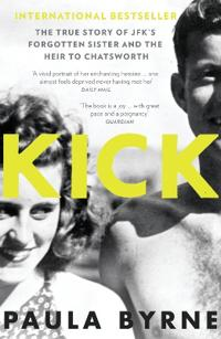KICK: The True Story of Kick Kennedy, JFK-s Forgotten Sister and the Heir t