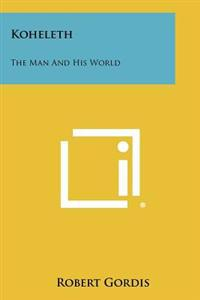 Koheleth: The Man and His World